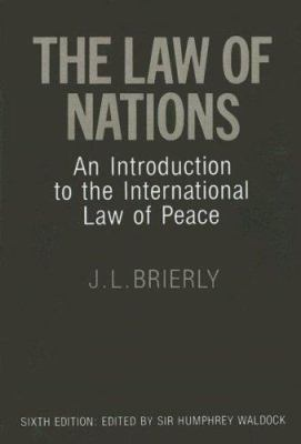The Law of Nations: An Introduction to the International Law of Peace 9780198251057