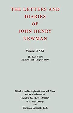 The Letters and Diaries of John Henry Cardinal Newman: Vol. XXXI: The Last Years, January 1885 to August 1890. with a Supplement of Addenda to Volumes 9780199200832