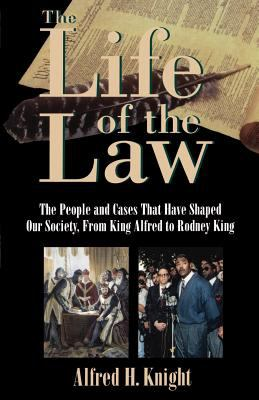 The Life of the Law: The People and Cases That Have Shaped Our Society, from King Alfred to Rodney King 9780195122398