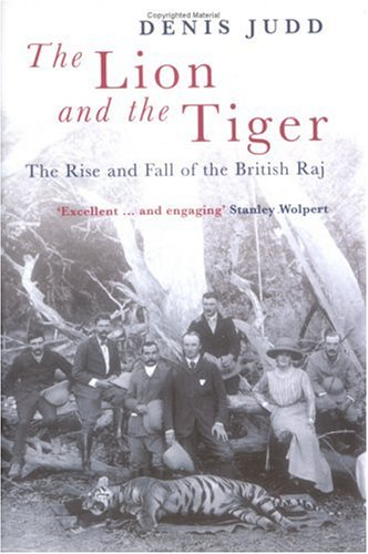 The Lion and the Tiger: The Rise and Fall of the British Raj, 1600-1947 9780192803580
