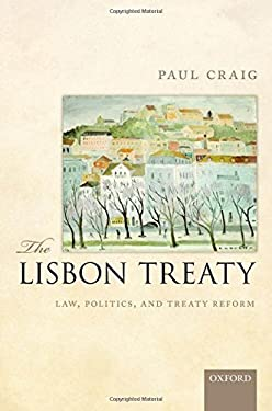 The Lisbon Treaty: Law, Politics, and Treaty Reform 9780199595013