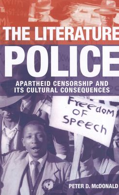 The Literature Police: Apartheid Censorship and Its Cultural Consequences 9780199591114