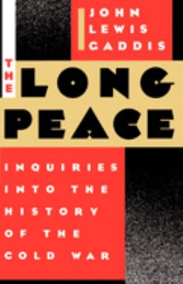 The Long Peace: Inquiries Into the History of the Cold War by John Lewis Gaddis