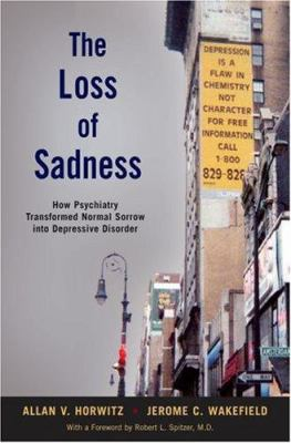 The Loss of Sadness: How Psychiatry Transformed Normal Sorrow Into Depressive Disorder 9780195313048