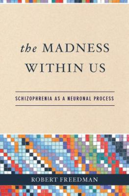 The Madness Within Us: Schizophrenia as a Neuronal Process 9780195307474