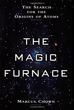 The Magic Furnace: The Search for the Origins of Atoms 9780195143058