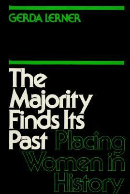The Majority Finds Its Past: Placing Women in History 9780195028997