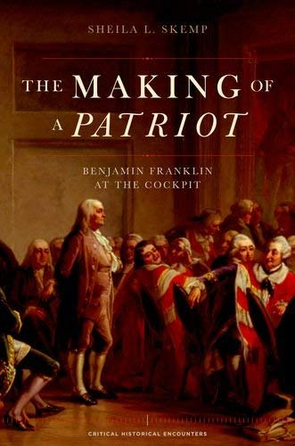The Making of a Patriot: Benjamin Franklin at the Cockpit 9780195386578