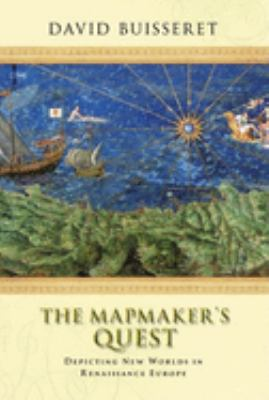 The Mapmaker's Quest: Depicting New Worlds in Renaissance Europe 9780192100535