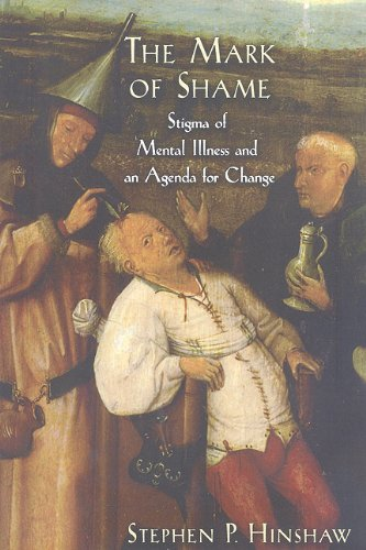 The Mark of Shame: Stigma of Mental Illness and an Agenda for Change 9780199730926