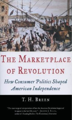 The Marketplace of Revolution: How Consumer Politics Shaped American Independence 9780195181319