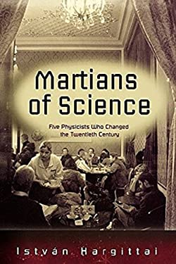 The Martians of Science: Five Physicists Who Changed the Twentieth Century 9780195178456