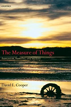 The Measure of Things: Humanism, Humility, and Mystery 9780198238270