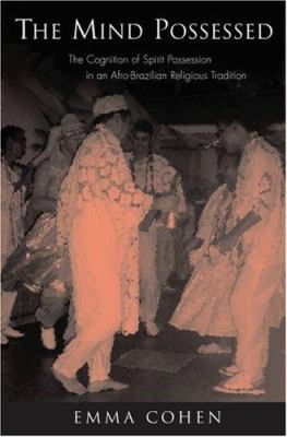 The Mind Possessed: The Cognition of Spirit Possession in an Afro-Brazilian Religious Tradition 9780195323351