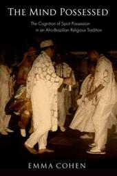 The Mind Possessed: The Cognition of Spirit Possession in an Afro-Brazilian Religious Tradition 10946329