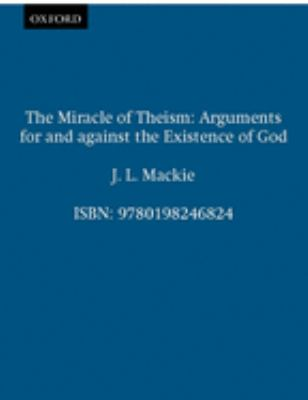 The Miracle of Theism: Arguments for and Against the Existence of God 9780198246824