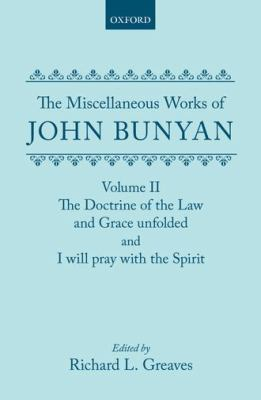 The Miscellaneous Works of John Bunyan: Volume 2: The Doctrine of the Law and Grace Unfolded, And, I Will Pray with the Spirit 9780198118718