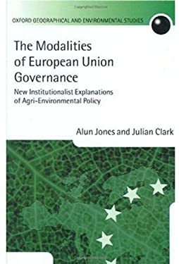 The Modalities of European Union Governance: New Institutionalist Explanations of Agri-Environment Policy 9780199241125