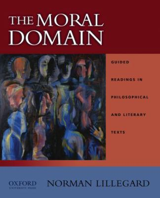 The Moral Domain: Guided Readings in Philosophical and Literary Texts 9780195148084