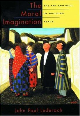 The Moral Imagination: The Art and Soul of Building Peace 9780195174540