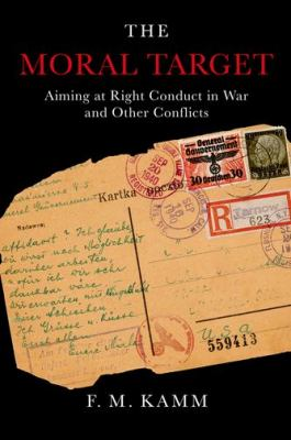 The Moral Target: Aiming at Right Conduct in War and Other Conflicts 9780199897520