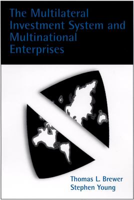 The Multilateral Investment System and Multinational Enterprises 9780199241101