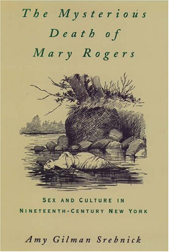 The Mysterious Death of Mary Rogers: Sex and Culture in Nineteenth-Century New York 9780195062373