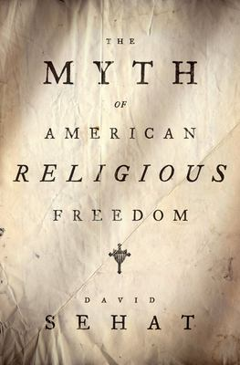 The Myth of American Religious Freedom 9780195388763
