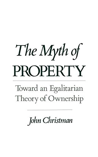 The Myth of Property: Toward an Egalitarian Theory of Ownership 9780195085945
