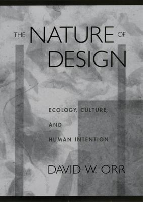 The Nature of Design: Ecology, Culture, and Human Intention 9780195148558