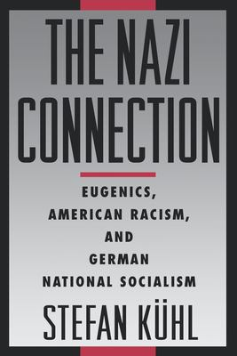 The Nazi Connection: Eugenics, American Racism, and German National Socialism 9780195149784