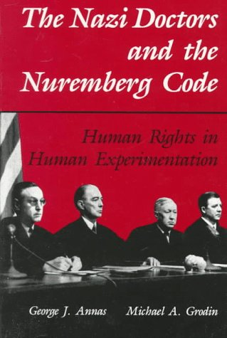 The Nazi Doctors and the Nuremberg Code: Human Rights in Human Experimentation 9780195101065