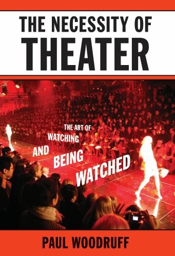 The Necessity of Theater: The Art of Watching and Being Watched 9780195394801