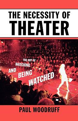 The Necessity of Theater: The Art of Watching and Being Watched 9780195332001