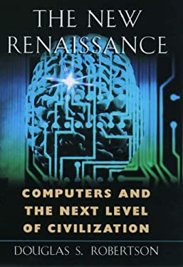 The New Renaissance: Computers and the Next Level of Civilization 9780195121896