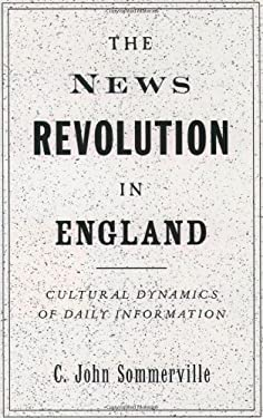 The News Revolution in England: Cultural Dynamics of Daily Information 9780195106671