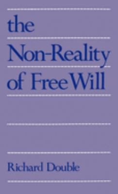 The Non-Reality of Free Will 9780195064971