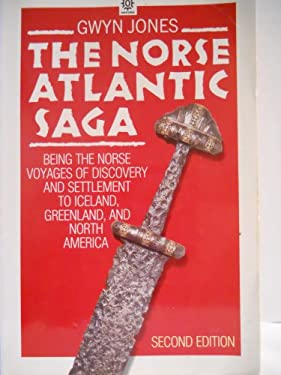 The Norse Atlantic Saga: Being the Norse Voyages of Discovery and Settlement to Iceland, Greenland, and North America