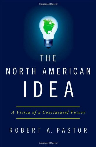 The North American Idea: A Vision of a Continental Future 9780199782413