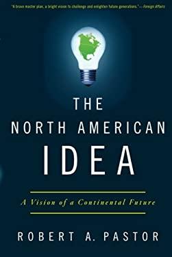 The North American Idea: A Vision of a Continental Future 9780199934027
