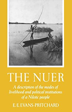 The Nuer: A Description of the Modes of Livelihood and Political Institutions of a Nilotic People 9780195003222