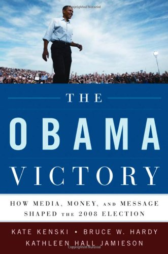 The Obama Victory: How Media, Money, and Message Shaped the 2008 Election 9780195399554