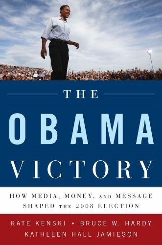 The Obama Victory: How Media, Money, and Message Shaped the 2008 Election 9780195399561