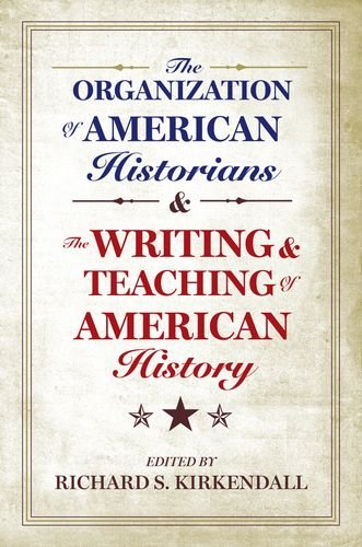 The Organization of American Historians and the Writing and the Organization of American Historians and the Writing and Teaching of American History T 9780199790579