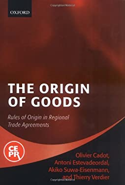 The Origin of Goods: Rules of Origin in Regional Trade Agreements 9780199290482