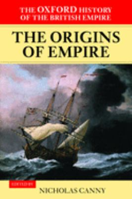 The Origins of Empire: British Overseas Enterprise to the Close of the Seventeenth Century 9780199246762