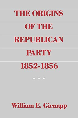 The Origins of the Republican Party 1852-1856 9780195055016