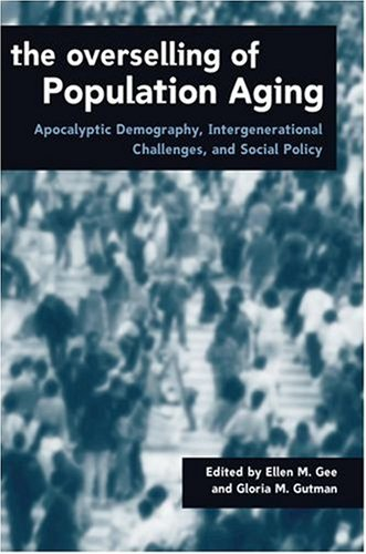The Overselling of Population Ageing: Apocalyptic Demography, Intergenerational Challenges, and Social Policy 9780195414653