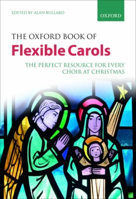 The Oxford Book of Flexible Carols: The Perfect Resource for Every Choir at Christmas 9780193364639