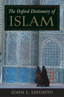The Oxford Dictionary of Islam 9780195125580
